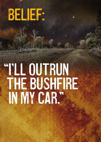 Belief: I'll outrun the bushfire in my car.