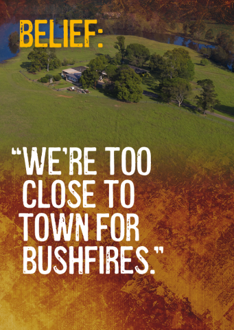 Belief: We're too close to town for bushfires.