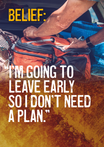 Belief: I'm going to leave early so I don't need a plan.